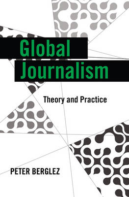 Global Journalism: Theory and Practice - Global Crises and the Media 11 (Hardback)