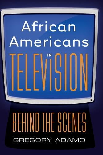 African Americans in Television: Behind the Scenes (Paperback)