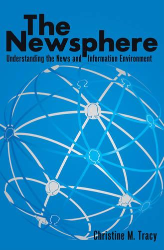 The Newsphere: Understanding the News and Information Environment (Paperback)