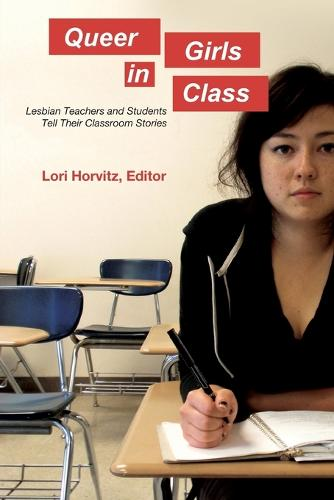 Queer Girls in Class: Lesbian Teachers and Students Tell Their Classroom Stories - Counterpoints 397 (Paperback)