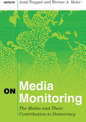 On Media Monitoring: The Media and Their Contribution to Democracy - Mass Communication & Journalism 2 (Hardback)