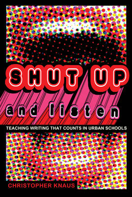 Shut Up and Listen: Teaching Writing that Counts in Urban Schools - Black Studies and Critical Thinking 7 (Hardback)