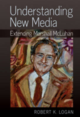 Understanding New Media: Extending Marshall McLuhan (Hardback)