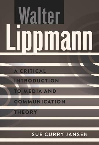 Walter Lippmann: A Critical Introduction to Media and Communication Theory - A Critical Introduction to Media and Communication Theory 5 (Hardback)