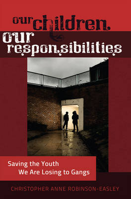 Our Children - Our Responsibilities: Saving the Youth We Are Losing to Gangs - Black Studies and Critical Thinking 13 (Hardback)