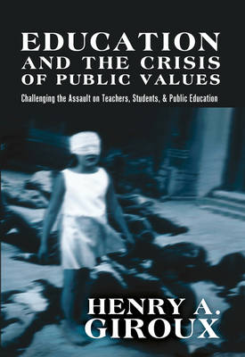 Education and the Crisis of Public Values: Challenging the Assault on Teachers, Students, & Public Education - Counterpoints 400 (Paperback)