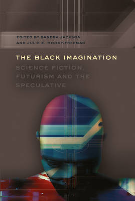 The Black Imagination: Science Fiction, Futurism and the Speculative - Black Studies and Critical Thinking 14 (Hardback)