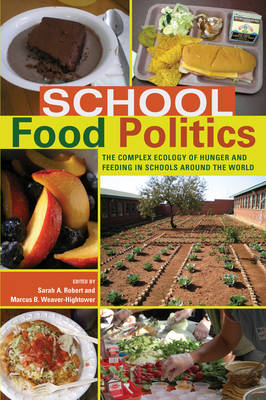 School Food Politics: The Complex Ecology of Hunger and Feeding in Schools Around the World- With a Foreword by Chef Ann Cooper - Global Studies in Education 6 (Hardback)