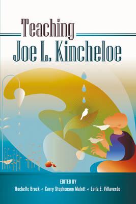 Teaching Joe L. Kincheloe - Teaching Contemporary Scholars 6 (Hardback)