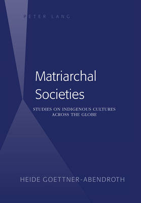 Matriarchal Societies: Studies on Indigenous Cultures Across the Globe (Hardback)