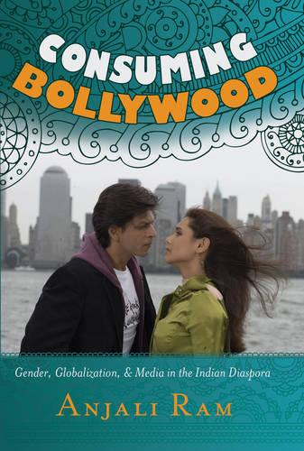 Consuming Bollywood: Gender, Globalization and Media in the Indian Diaspora (Paperback)