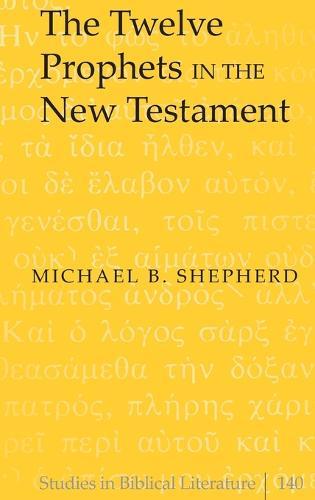 The Twelve Prophets in the New Testament - Studies in Biblical Literature 140 (Hardback)