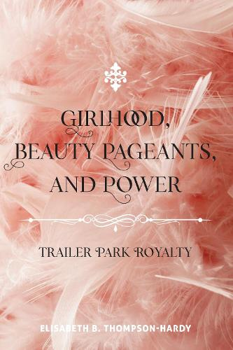 Girlhood, Beauty Pageants, and Power: Trailer Park Royalty - Counterpoints 522 (Paperback)