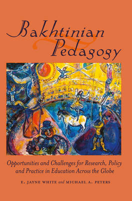 Bakhtinian Pedagogy: Opportunities and Challenges for Research, Policy and Practice in Education Across the Globe - Global Studies in Education 7 (Hardback)