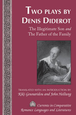 Two Plays by Denis Diderot: The Illegitimate Son and The Father of the Family- Translated with an Introduction by Kiki Gounaridou and John Hellweg - Currents in Comparative Romance Languages & Literatures 188 (Hardback)