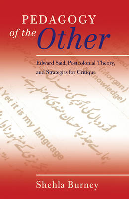Pedagogy of the Other: Edward Said, Postcolonial Theory, and Strategies for Critique - Counterpoints 417 (Paperback)