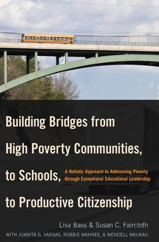 Building Bridges from High Poverty Communities, to Schools, to Productive Citizenship: A Holistic Approach to Addressing Poverty through Exceptional Educational Leadership - Education Management 7 (Paperback)