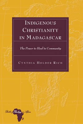 Indigenous Christianity in Madagascar: The Power to Heal in Community - Bible and Theology in Africa 13 (Hardback)