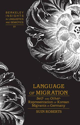 Language of Migration: Self- and Other-Representation of Korean Migrants in Germany - Berkeley Insights in Linguistics and Semiotics 81 (Hardback)