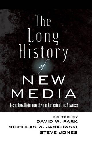 The Long History of New Media: Technology, Historiography, and Contextualizing Newness - Digital Formations 76 (Hardback)