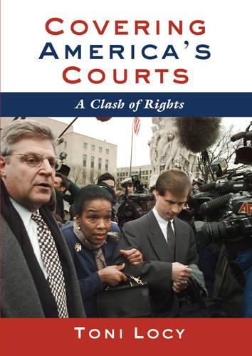 Covering America's Courts: A Clash of Rights (Paperback)