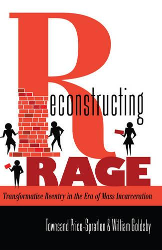 Reconstructing Rage: Transformative Reentry in the Era of Mass Incarceration - Black Studies and Critical Thinking 25 (Hardback)