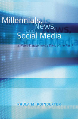 Millennials, News, and Social Media: Is News Engagement a Thing of the Past? (Paperback)