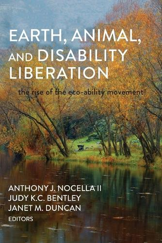 Earth, Animal, and Disability Liberation: The Rise of the Eco-Ability Movement (Paperback)