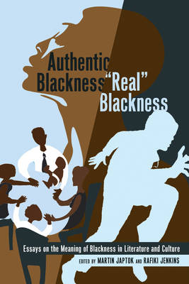 "Authentic Blackness - ""Real"" Blackness: Essays on the Meaning of Blackness in Literature and Culture - Black Studies and Critical Thinking 26 (Paperback)"