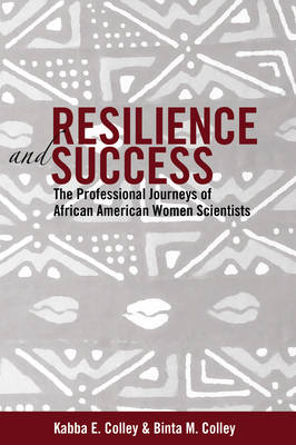 Resilience and Success: The Professional Journeys of African American Women Scientists - Black Studies and Critical Thinking 27 (Hardback)