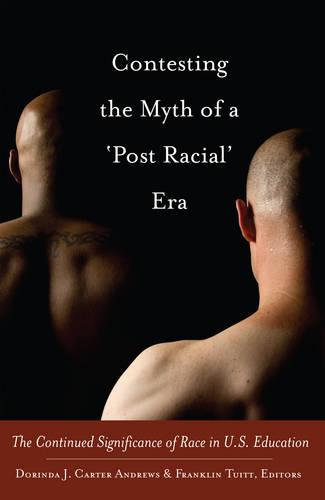 Contesting the Myth of a `Post Racial' Era: The Continued Significance of Race in U.S. Education - Black Studies and Critical Thinking 28 (Paperback)