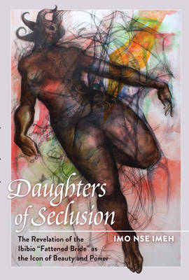 """Daughters of Seclusion: The Revelation of the Ibibio """"Fattened Bride"""" as the Icon of Beauty and Power - Black Studies and Critical Thinking 29 (Paperback)"""