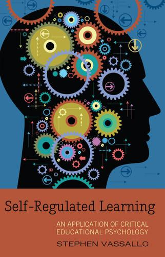 Self-Regulated Learning: An Application of Critical Educational Psychology - Educational Psychology 15 (Hardback)