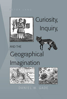 Curiosity, Inquiry, and the Geographical Imagination (Hardback)
