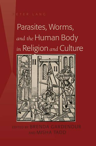 Parasites, Worms, and the Human Body in Religion and Culture (Hardback)