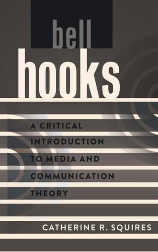 bell hooks: A Critical Introduction to Media and Communication Theory - A Critical Introduction to Media and Communication Theory 8 (Hardback)