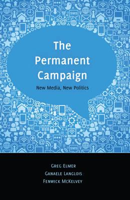 The Permanent Campaign: New Media, New Politics - Digital Formations 81 (Hardback)