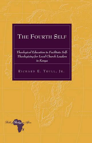 The Fourth Self: Theological Education to Facilitate Self-Theologizing for Local Church Leaders in Kenya - Bible and Theology in Africa 14 (Hardback)