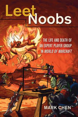 "Leet Noobs: The Life and Death of an Expert Player Group in ""World of Warcraft"" - New Literacies and Digital Epistemologies 55 (Hardback)"