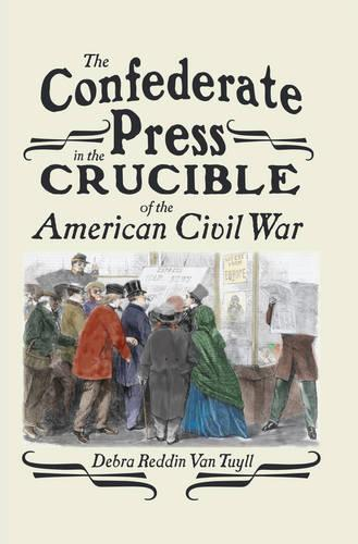 The Confederate Press in the Crucible of the American Civil War - Mediating American History 11 (Hardback)