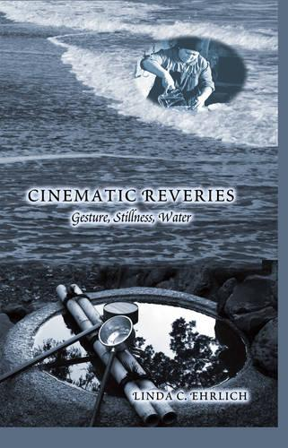 Cinematic Reveries: Gestures, Stillness, Water - Framing Film 12 (Hardback)
