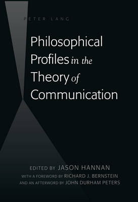 Philosophical Profiles in the Theory of Communication: With a Foreword by Richard J. Bernstein and an Afterword by John Durham Peters (Hardback)