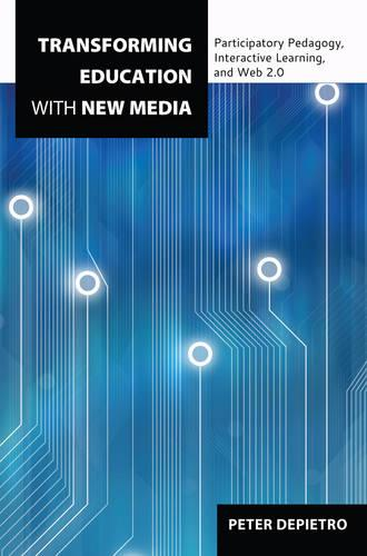 Transforming Education with New Media: Participatory Pedagogy, Interactive Learning, and Web 2.0 - Counterpoints 435 (Paperback)
