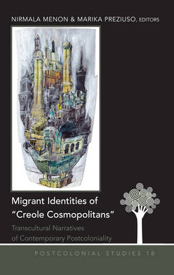 "Migrant Identities of ""Creole Cosmopolitans"": Transcultural Narratives of Contemporary Postcoloniality - Postcolonial Studies 18 (Hardback)"