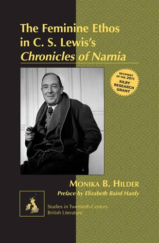 "The Feminine Ethos in C. S. Lewis's ""Chronicles of Narnia"": Preface by Elizabeth Baird Hardy - Studies in Twentieth-Century British Literature 10 (Hardback)"