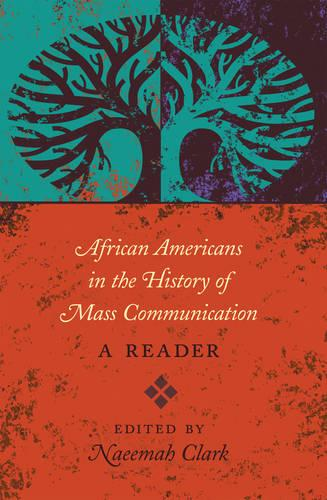 African Americans in the History of Mass Communication: A Reader - Mediating American History 13 (Paperback)
