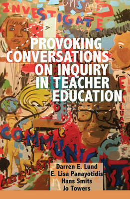 Provoking Conversations on Inquiry in Teacher Education - Counterpoints 420 (Paperback)