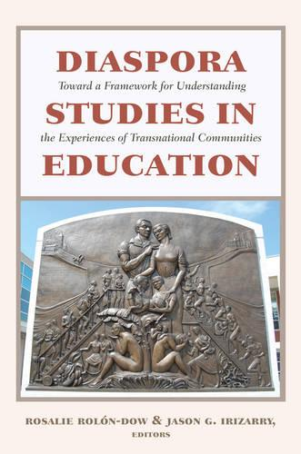 Diaspora Studies in Education: Toward a Framework for Understanding the Experiences of Transnational Communities - Critical Studies of Latinxs in the Americas 2 (Paperback)