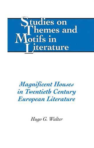 Magnificent Houses in Twentieth Century European Literature - Studies on Themes and Motifs in Literature 115 (Hardback)