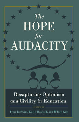 The Hope for Audacity: Recapturing Optimism and Civility in Education - Critical Education & Ethics 1 (Hardback)